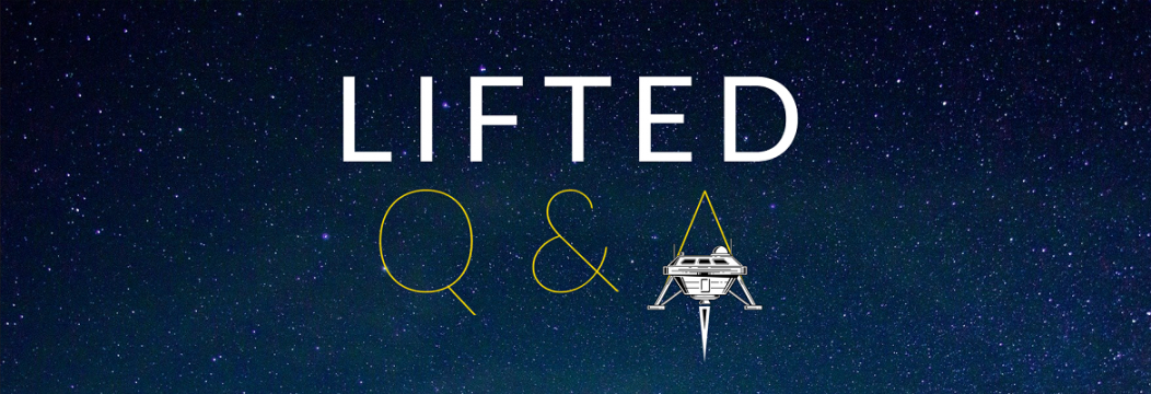 LIFTED Q&A